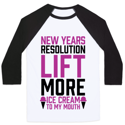 New Years Resolution: Lift More (Ice Cream To My Mouth) Baseball Tee