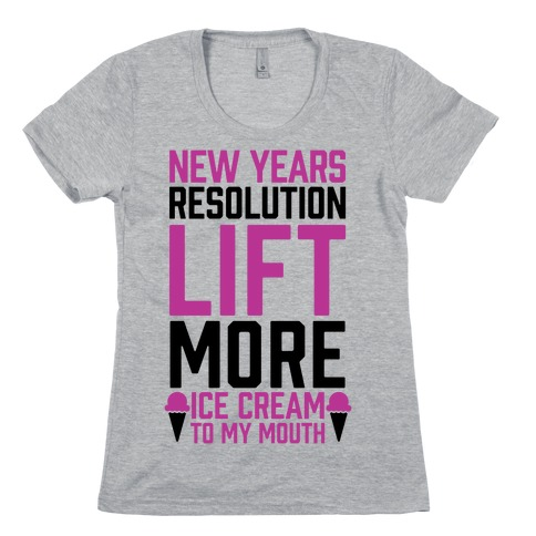 New Years Resolution: Lift More (Ice Cream To My Mouth) Womens T-Shirt