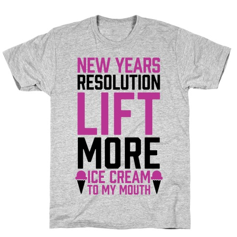 New Years Resolution: Lift More (Ice Cream To My Mouth) T-Shirt
