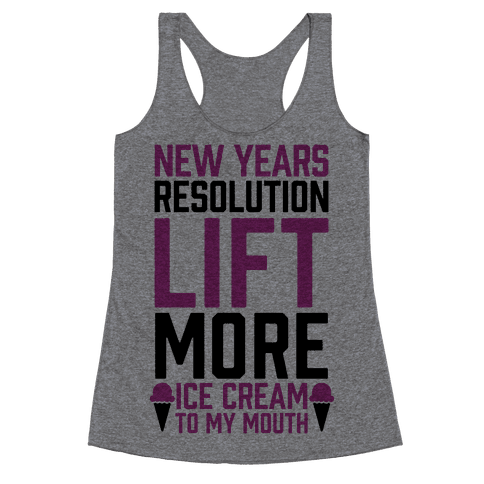 New Years Resolution: Lift More (Ice Cream To My Mouth) Racerback Tank Top
