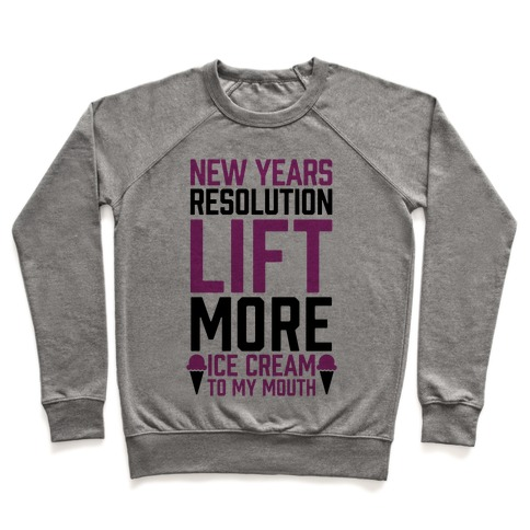 New Years Resolution: Lift More (Ice Cream To My Mouth) Pullover