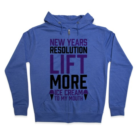 New Years Resolution: Lift More (Ice Cream To My Mouth) Zip Hoodie