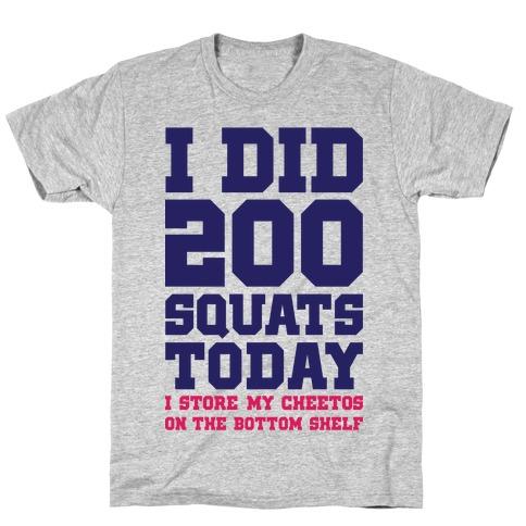 I Did 200 Squats Today T-Shirt
