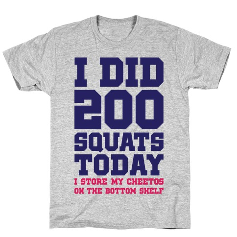 I Did 200 Squats Today T-Shirt