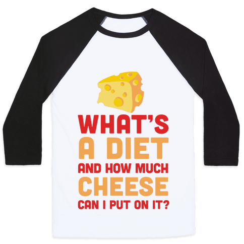 What's A Diet And How Much Cheese Can I Put On It? Baseball Tee
