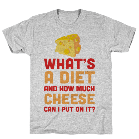 What's A Diet And How Much Cheese Can I Put On It? Mens T-Shirt