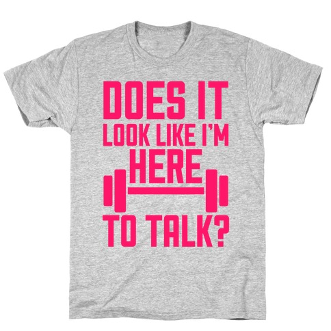 Does It Look Like I Want To Talk? T-Shirt