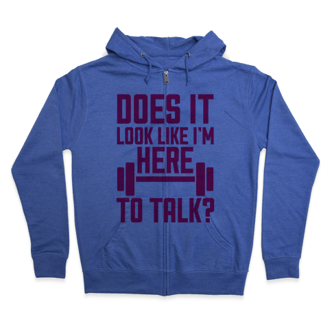 Does It Look Like I Want To Talk? Zip Hoodie