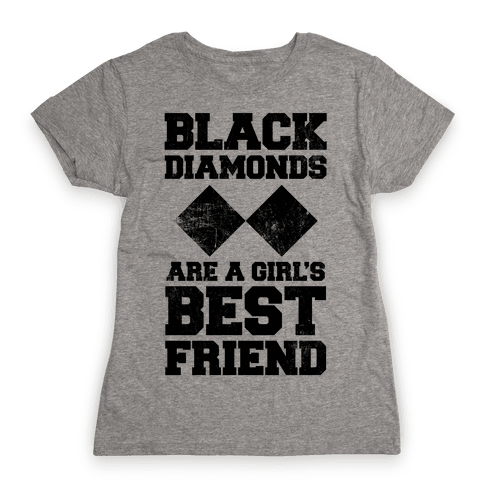 Black Diamonds Are A Girl's Best Friend Womens T-Shirt