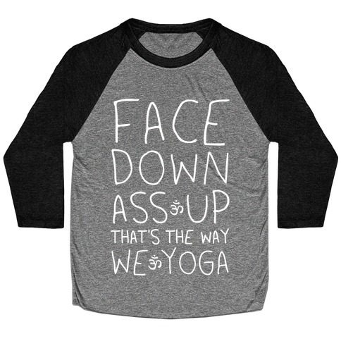 Face Down Ass Up That's The Way We Yoga Baseball Tee