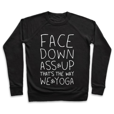 Face Down Ass Up That's The Way We Yoga Pullover