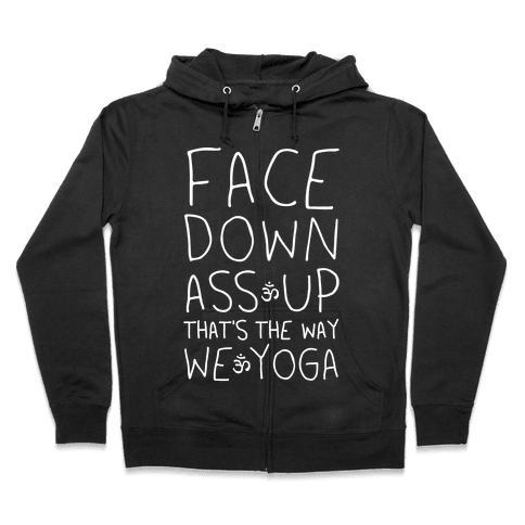 Face Down Ass Up That's The Way We Yoga Zip Hoodie