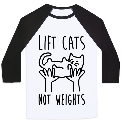 Lift Cats Not Weights Baseball Tee