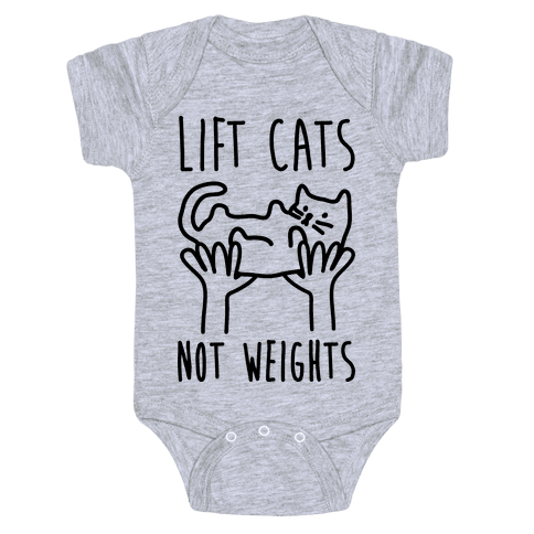 Lift Cats Not Weights Baby Onesy
