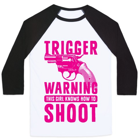 Trigger Warning This Girl Know How To Shoot Baseball Tee