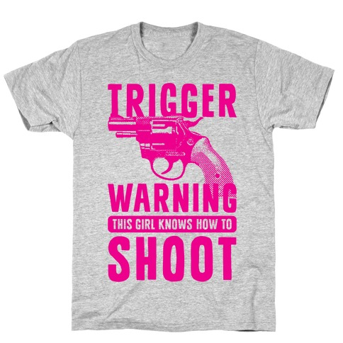 Trigger Warning This Girl Know How To Shoot T-Shirt