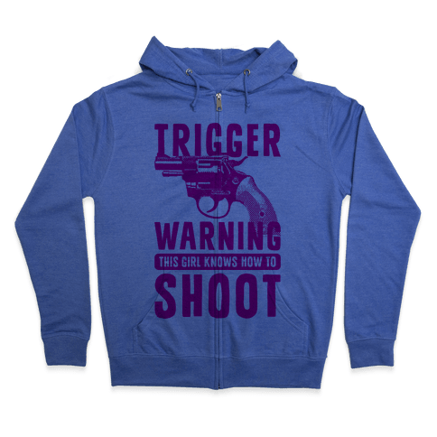 Trigger Warning This Girl Know How To Shoot Zip Hoodie