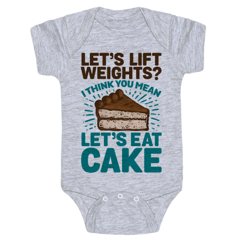 Let's Lift Weights? I Think You Mean Let's Eat Cake Baby Onesy