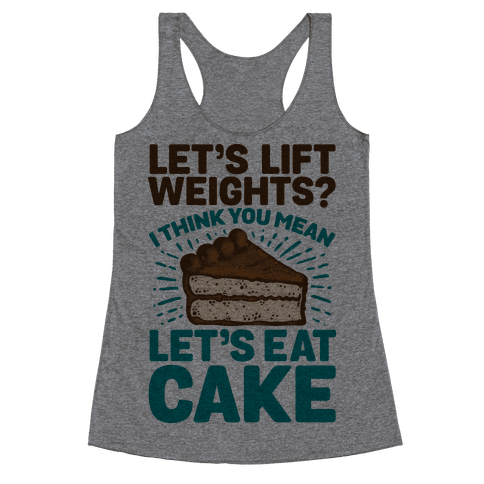 Let's Lift Weights? I Think You Mean Let's Eat Cake