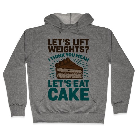 Let's Lift Weights? I Think You Mean Let's Eat Cake Hooded Sweatshirt