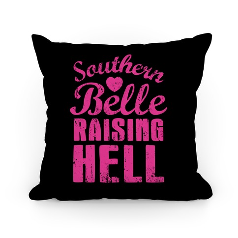 Southern Belle Raising Hell Pillow