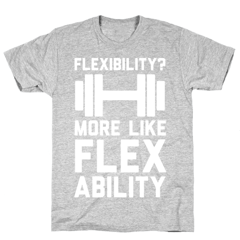 Flexibility More Like Flex Ability Mens T-Shirt