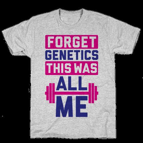 Forget Genetics Mens T-Shirt