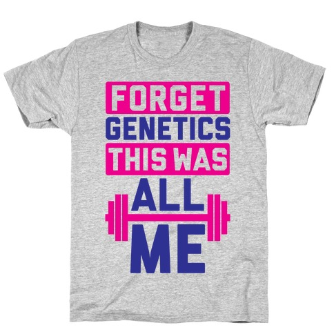 Forget Genetics T-Shirt