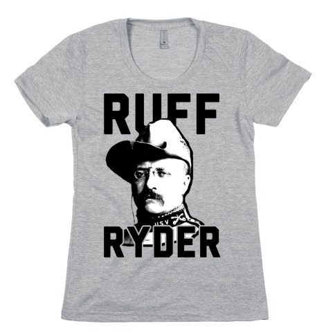 Ruff Ryder Theodore Roosevelt Womens T-Shirt