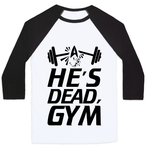He's Dead, Gym Baseball Tee