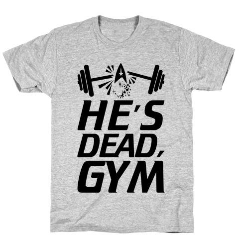 He's Dead, Gym T-Shirt