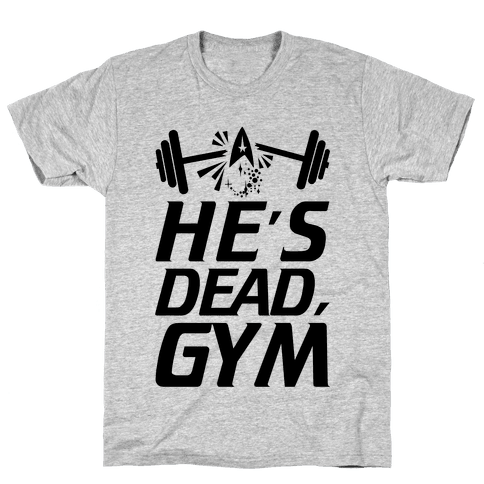 He's Dead, Gym Mens T-Shirt