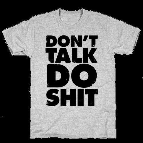 Don't Talk, Do Shit Mens T-Shirt