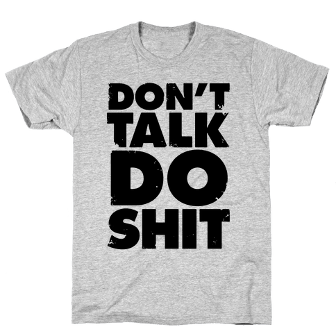 Don't Talk, Do Shit Mens T-Shirt