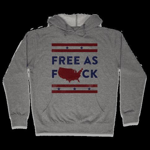 Free As F*** Hooded Sweatshirt