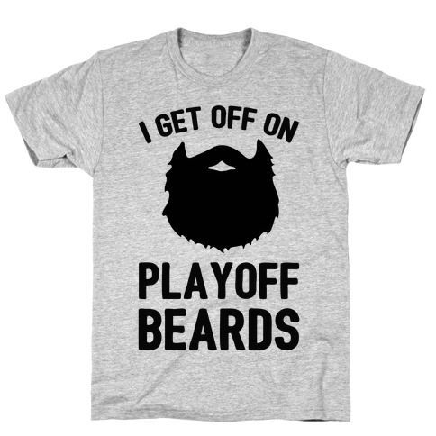 I Get Off On Playoff Beards T-Shirt