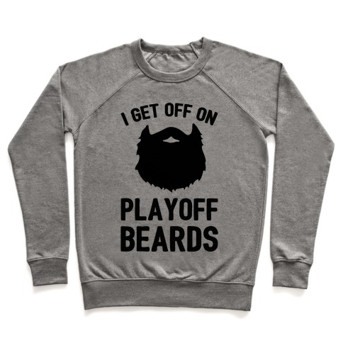 I Get Off On Playoff Beards Pullover