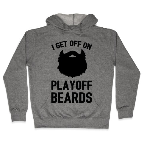 I Get Off On Playoff Beards Hooded Sweatshirt