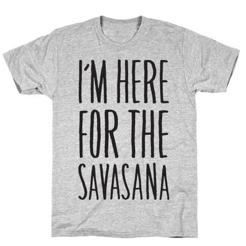 I'm Here For The Savasana T-Shirt