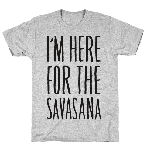 I'm Here For The Savasana Mens T-Shirt