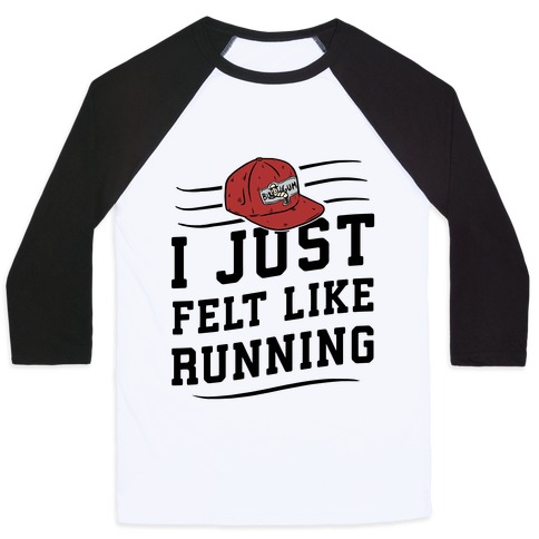 I Just Felt Like Running Baseball Tee