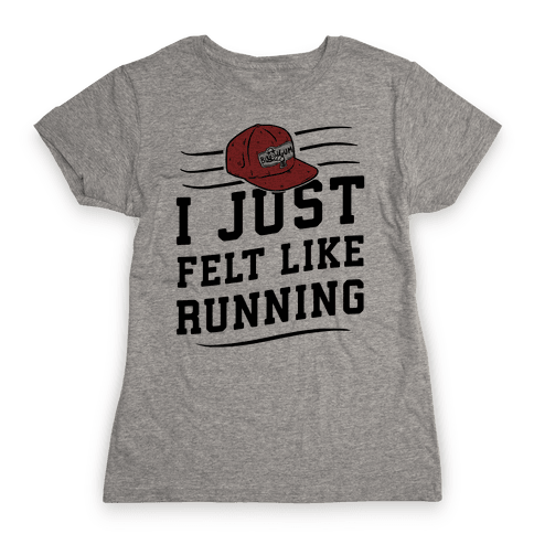 I Just Felt Like Running Womens T-Shirt