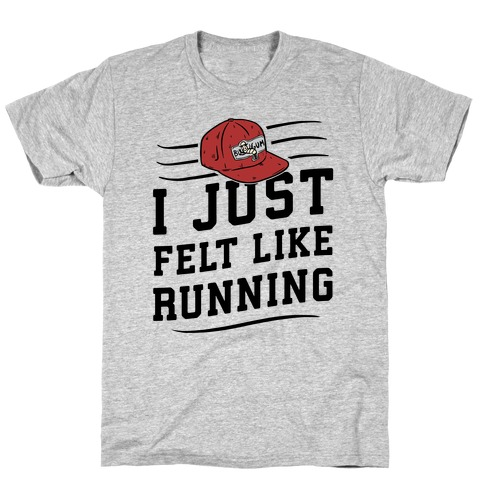 I Just Felt Like Running Mens T-Shirt