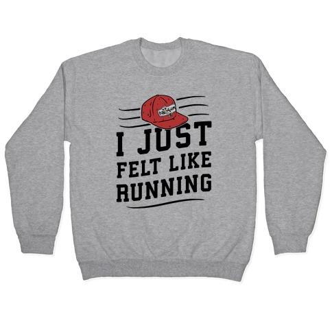 I Just Felt Like Running Pullover