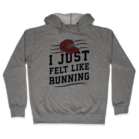 I Just Felt Like Running Hooded Sweatshirt