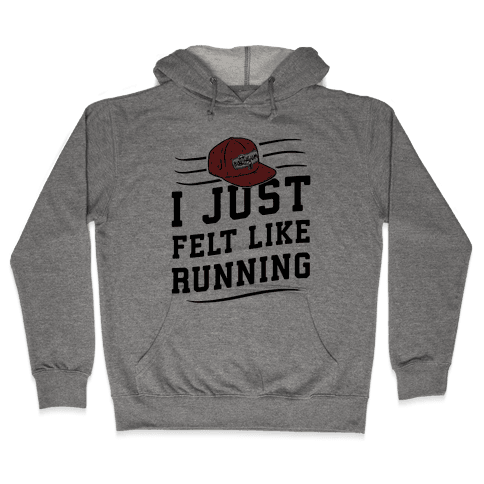I Just Felt Like Running Hooded Sweatshirt