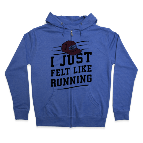 I Just Felt Like Running Zip Hoodie