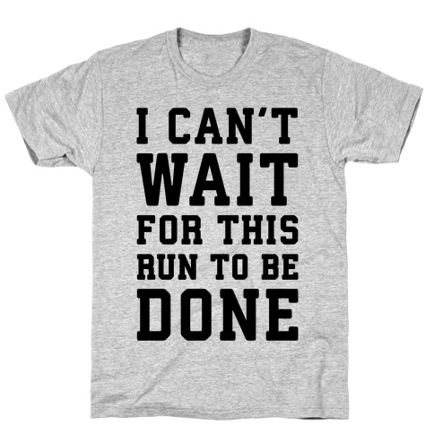I Can't Wait For This Run To Be Done Mens T-Shirt