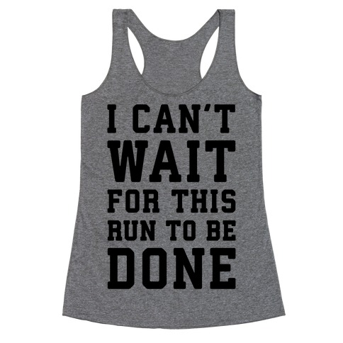 I Can't Wait For This Run To Be Done Racerback Tank Top