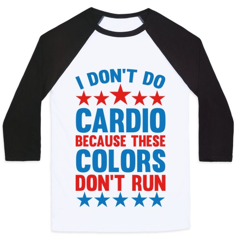 I Don't Do Cardio Because These Colors Don't Run Baseball Tee
